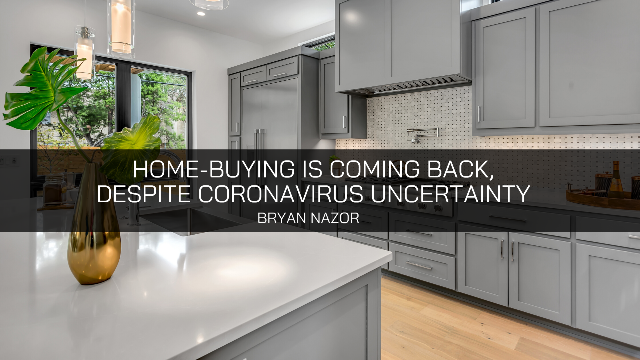 Bryan Nazor Explains the Homebuying Comeback, Despite Coronavirus Uncertainty