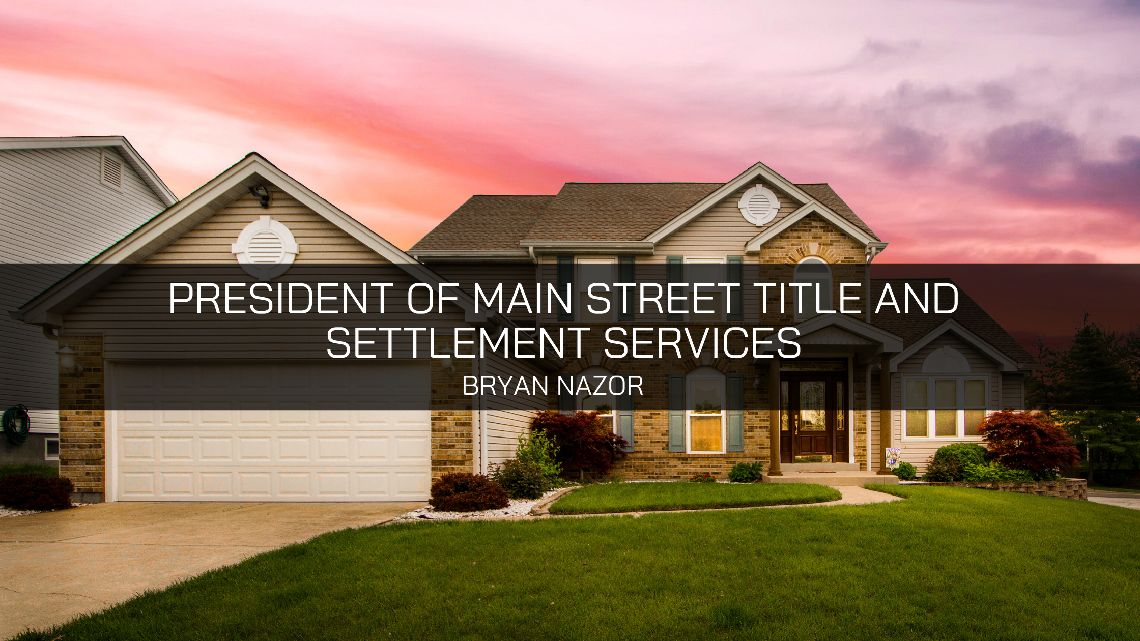 Bryan Nazor – President of Main Street Title and Settlement Services