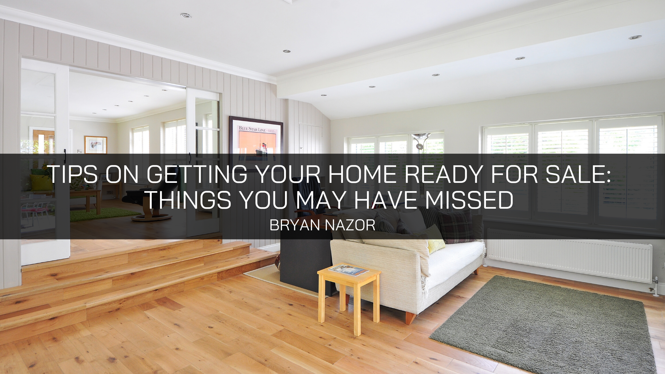 Bryan Nazor's Tips on Getting Your Home Ready for Sale: Things You May Have Missed
