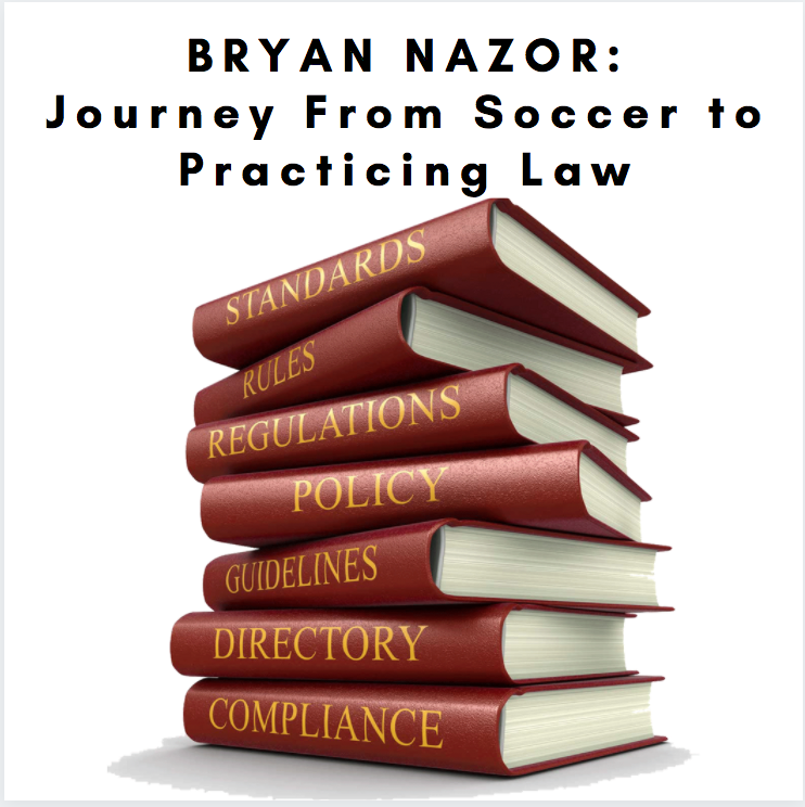 Bryan Nazor, Former Professional Soccer Player, Loved His Journey From Soccer to Practicing Law