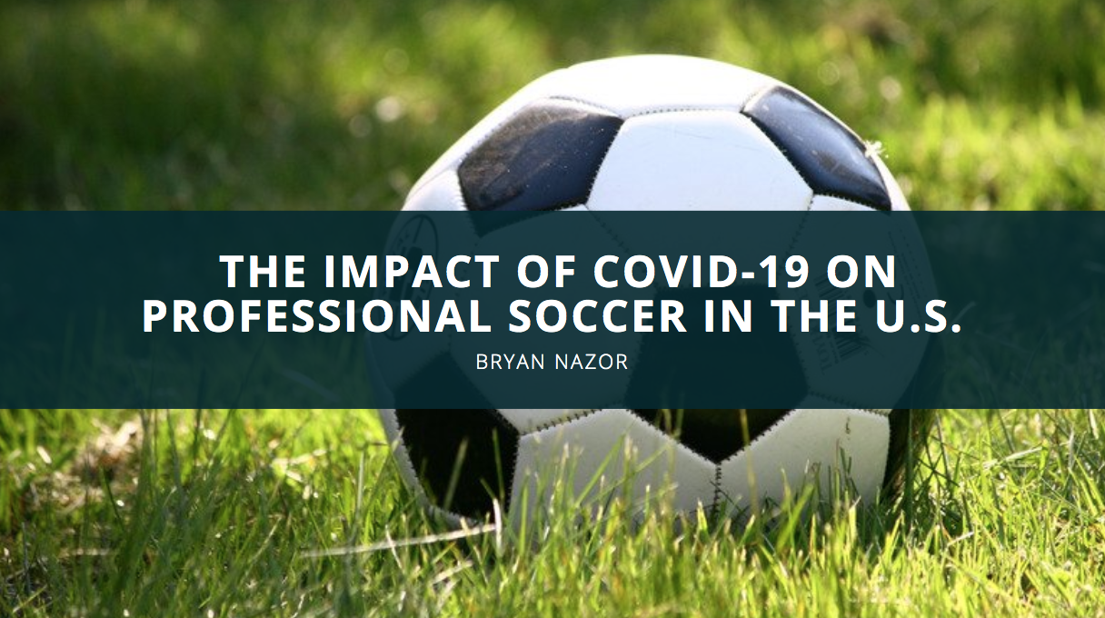 Soccer Coach Bryan Nazor Describes the Impact of Covid-19 on Professional Soccer in the U.S.