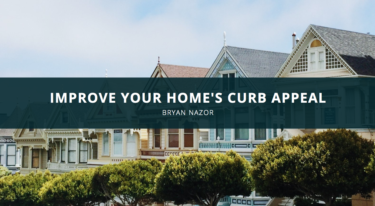 Improve Your Home's Curb Appeal with Tips from Bryan Nazor